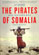 Pirates of Somalia: Inside Their Hidden World
