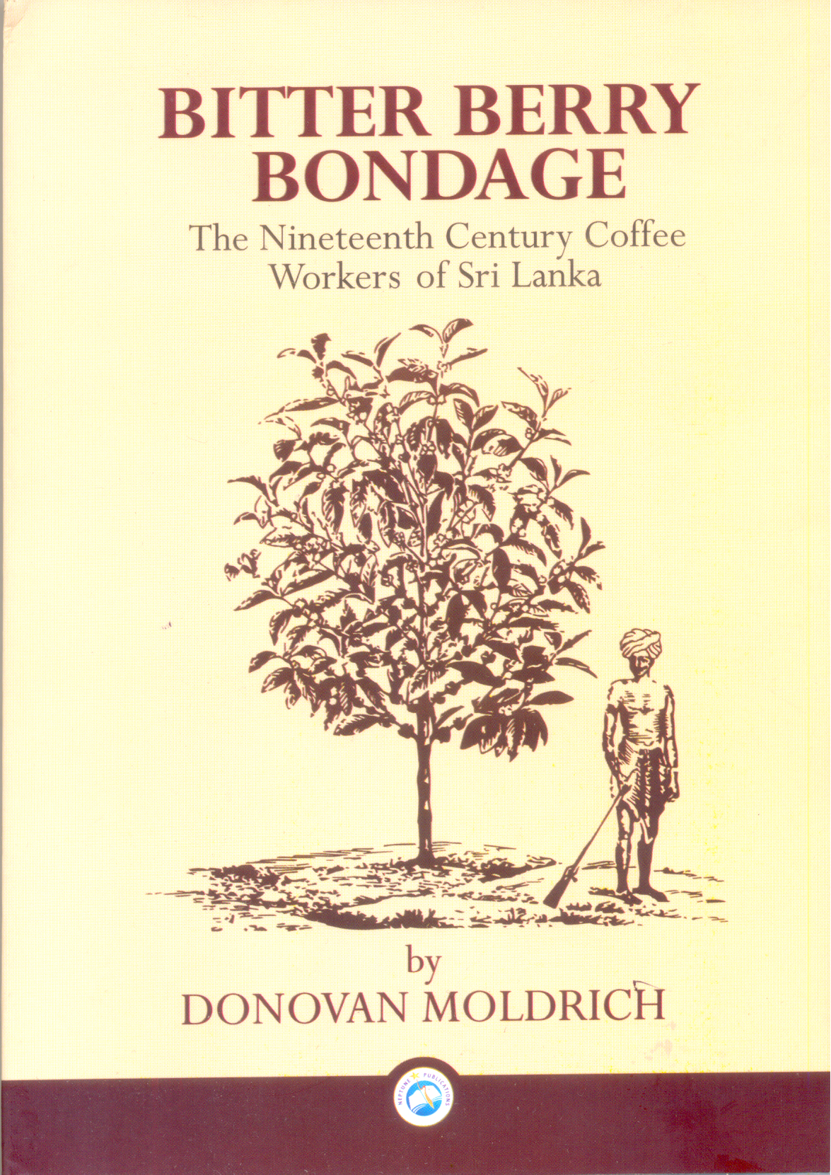 Bitter Berry Bondage : The Nineteenth Century Coffee Workers of Sri Lanka
