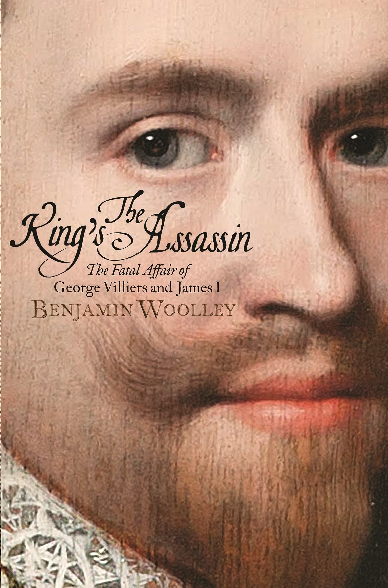 Kings Assassin: The Fatal Affair of George Villiers and James I