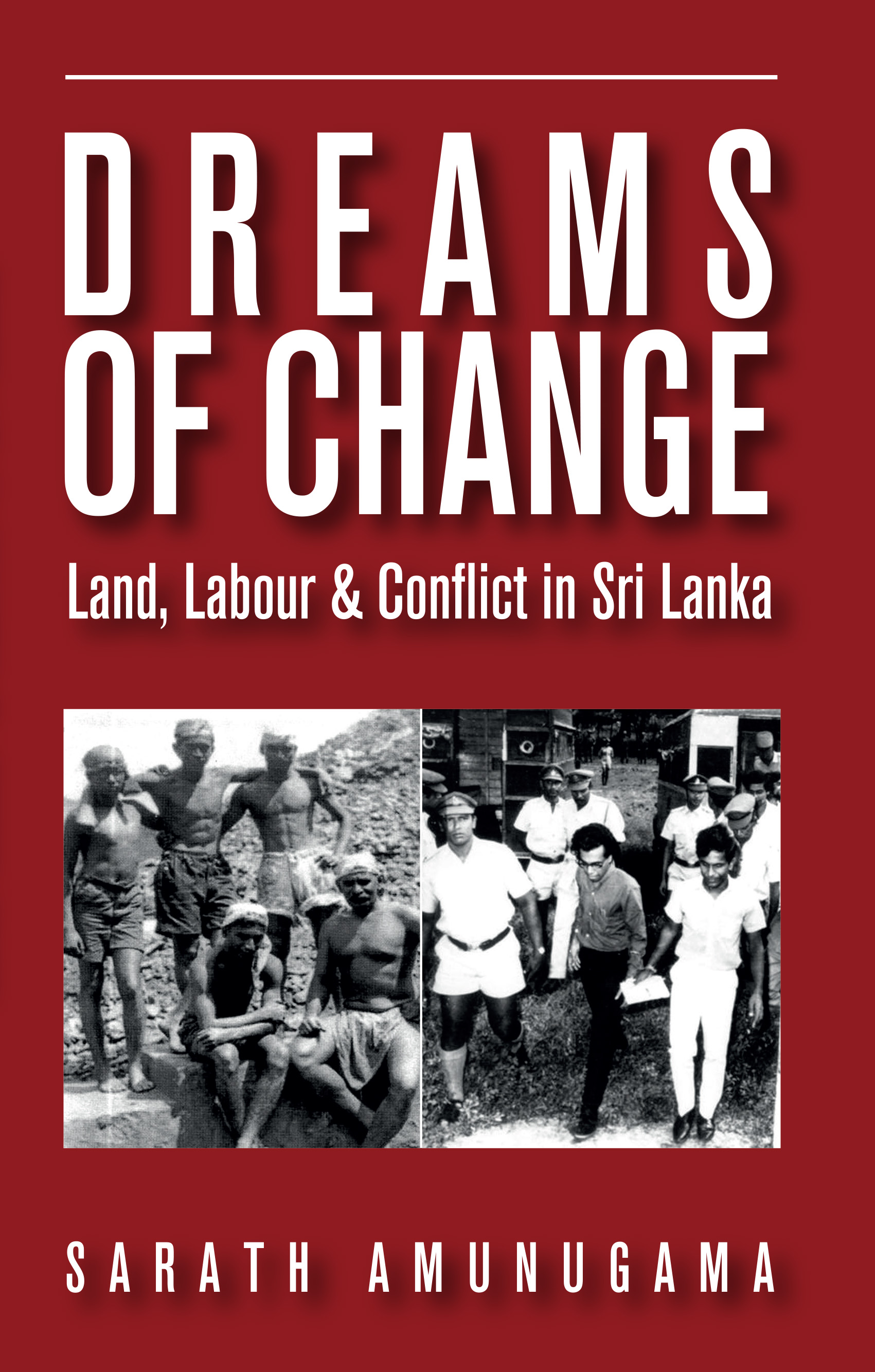 Dreams Of Change : Land, Labour & Conflict In Sri Lanka