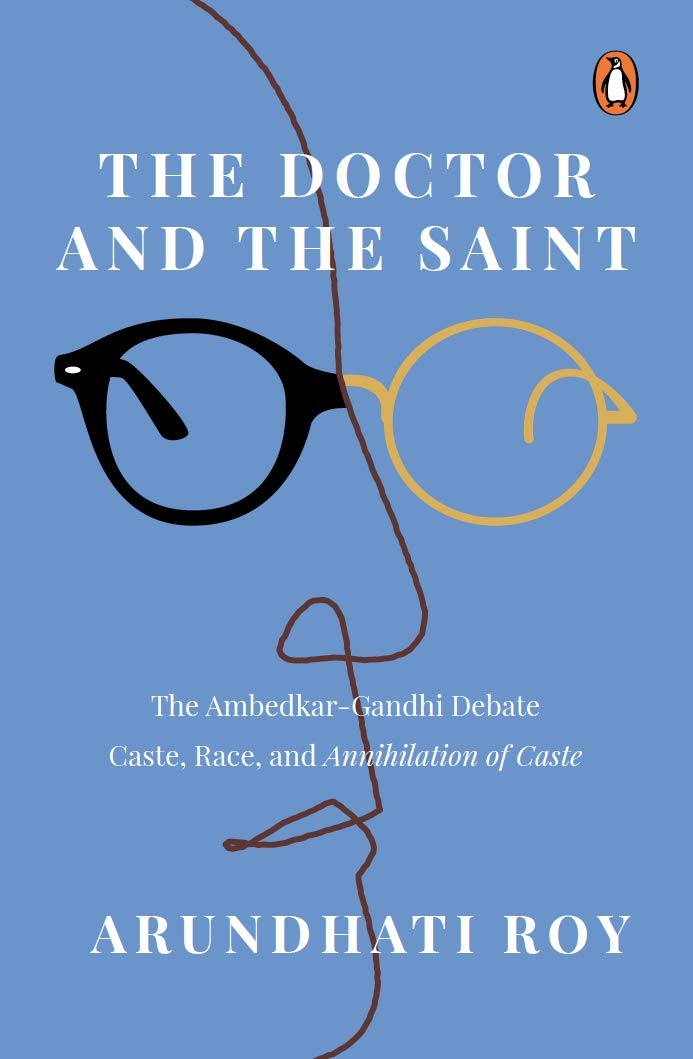 Doctor and the Saint: The Ambedkar - Gandhi Debate: Caste, Race, and Annihilation of Caste
