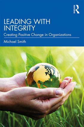 Leading With Integrity : Creationg Positive Change In Organizations