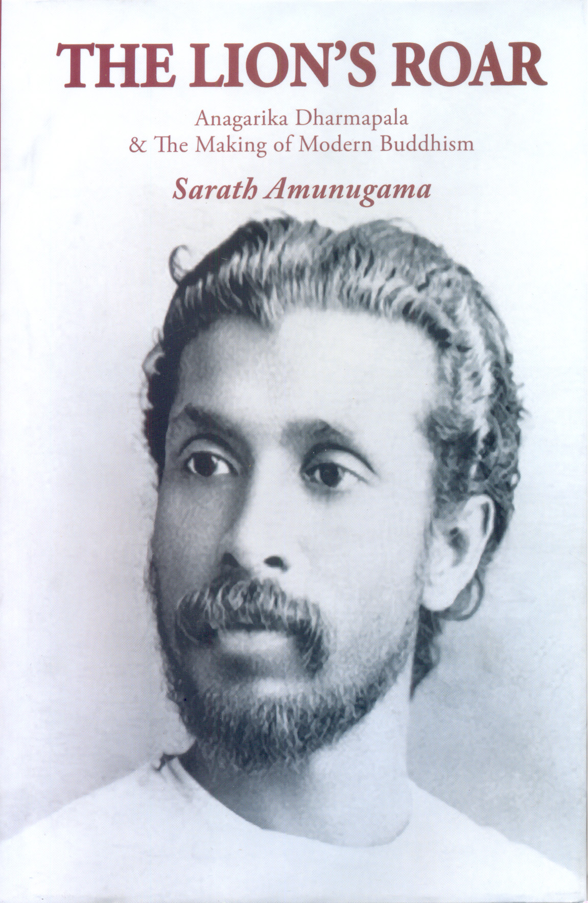 Lions Roar : Anagarika Dharmapala & The Making Of Modern Buddhism