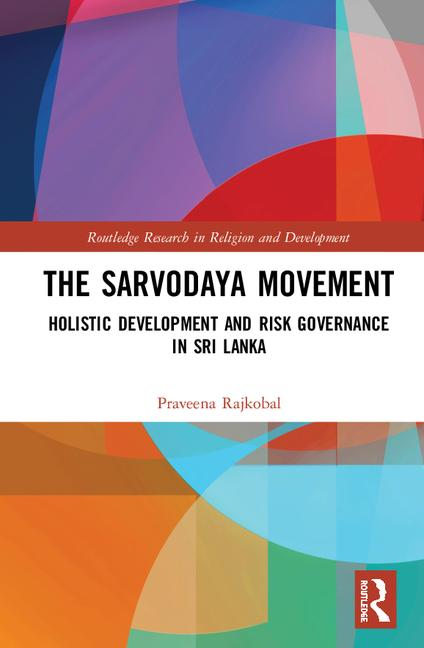 The Sarvodaya Movement: Holistic Development and Risk Governance in Sri Lanka (Routledge Research in Religion and Development)
