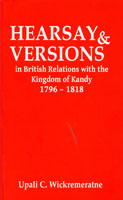 Hearsay & Versions in British Relations with the Kingdom of Kandy 1796 - 1818