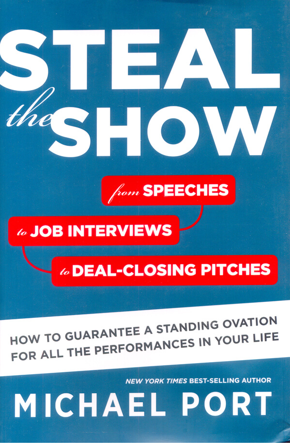Steal the Show : From Speeches to Job Interviews to Deal-Closing Pitches