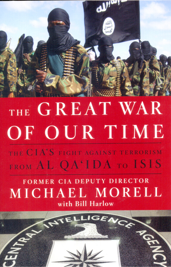 Great War of Our Time : The CIAs Fight Against Terrorism From Al Qaida to Isis