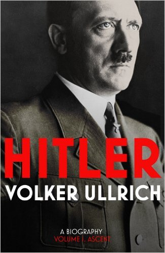 Hitler Volume : 01 Ascent 1889 - 1939
