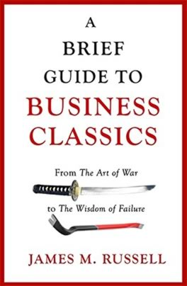 Brief Guide to Business Classics : From The Art of War to The Wisdom of Failure