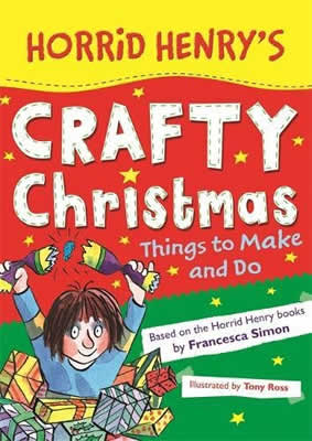 Horrid Henrys Crafty Christmas: Things to Make and Do